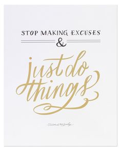 Stop making excuses & just do things :: print