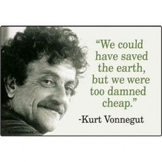 Image result for We could have saved the Earth but we were too damned cheap.