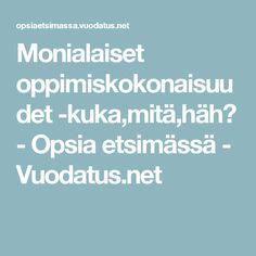 Monialaiset oppimiskokonaisuudet -kuka,mitä,häh? - Opsia etsimässä - Vuodatus.net