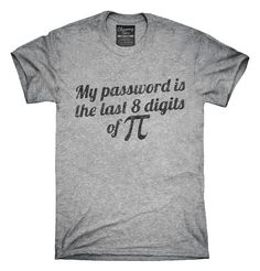 e0aaa8c301f7 My Password Is The Last 8 Digits Of Pi Funny Math Geek T-Shirt