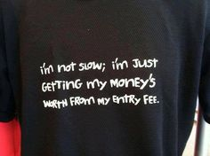 I'm not slow; I'm just getting my money's worth from my entry fee!