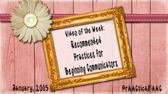 PrAACtical AAC: Video of the Week-Recommended Practices for Beginning Communicators. Pinned by SOS Inc. Resources. Follow all our boards at pinterest.com/sostherapy/ for therapy resources.