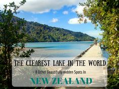 The Clearest Lake In The World + 8 Other Beautifully Hidden Spots In New Zealand - Anita Hendrieka