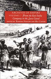 Archives of Empire. Vol 1: From the East India Co - Suez Canal; Vol 2: The Scramble for Africa (edited) by Barbara Harlow and Mia Carter