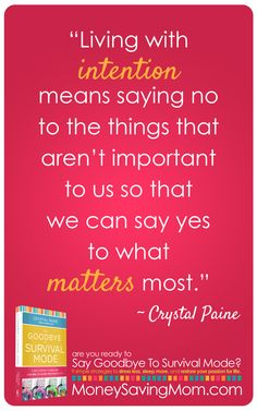 """""""Living with intention means saying no to the things that aren't important to us so that we can say yes to what matters most."""" -Crystal Paine"""
