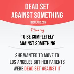 """Dead set against something"" means ""to be completely against…"