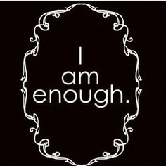 I AM enough and God is there for all of us.  by www.whatscookingwithruthie.com  #iamenough #life