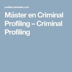 Máster en Criminal Profiling acreditado por Brent Turvey