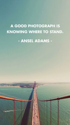 """A good photograph is knowing where to stand."" ~ Ansel Adams   Download this wallpaper for any size screen at http://photojojo.com/quotes yay!"
