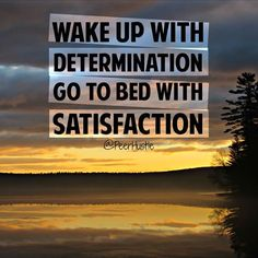 Wake up with determination. Go to bed with satisfaction. #determination #hustle #focus #motivation #business