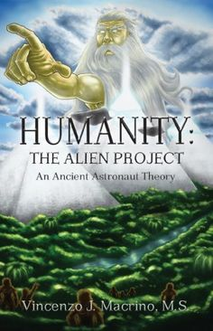 Humanity: The Alien Project - An Ancient Astronaut Theory by Vincenzo Macrino, http://www.amazon.com/dp/B00CEJ9I26/ref=cm_sw_r_pi_dp_nmTPrb04A0X2A