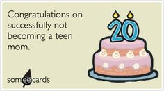 Free and Funny Birthday Ecard: Birthday: Congratulations on successfully not becoming a teen mom. Create and send your own custom Birthday ecard. Happy Birthday For Him, Sister Birthday, Birthday Quotes, Birthday Cards, Funny Birthday, Birthday Bash, Birthday Wishes, Birthday Ideas, Birthday Congratulations