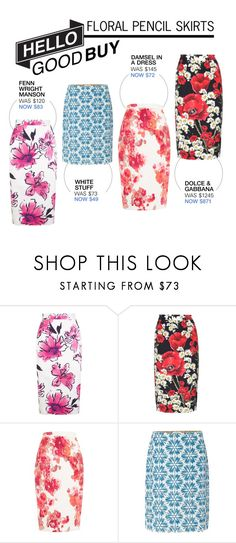 """Hello Good Buy: Floral Pencil Skirts"" by polyvore-editorial ❤ liked on Polyvore featuring Fenn Wright Manson, Dolce&Gabbana, Damsel in a Dress, White Stuff and HelloGoodBuy"