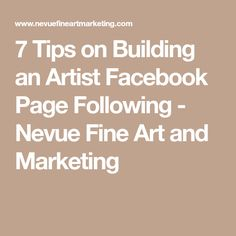 7 Tips on Building an Artist Facebook Page Following - Nevue Fine Art and Marketing