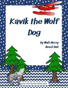 Kavik the Wolf Dog by Walt Morey literature unit, great book about survival, courage, and finding a home, a classic