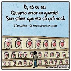 É, só eu sei quanto amor eu guardei sem saber que era só pra você. #amor #tomjobim