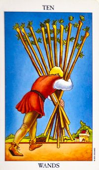 10 of Wands - The man is overburdened but not far from the market town to which he's bringing the fruits of his labor. He's finally reaping the rewards of a lot of hard work and effort. Now, though, he now must deal with the consequences of that fulfillment. Even the achievement of a goal comes with great responsibility. While you have reached a point of completion, you are becoming aware that you must now carry on with your responsibilities. Try delegating some of your burdens to others