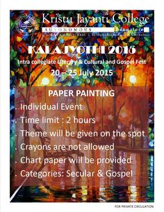 KALAJYOTHI 2015 Intra collegiate Literary & Cultural and Gospel Fest 20 – 25 July 2015  PAPER PAINTING Individual Event Time limit : 2 hours Theme will be given on the spot Crayons are not allowed Chart paper will be provided Categories: Secular & Gospel