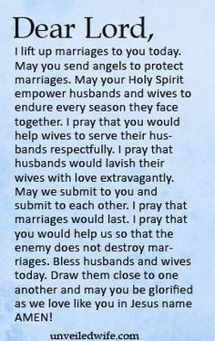 Prayer Of The Day – Protecting Marriage --- Dear Lord, I lift up marriages to you today. May you send angels to protect marriages. May your Holy Spirit empower husbands and wives to endure every season they face together. I pray that you would help wives to serve their husbands respectfully. I pr… Read More Here http://unveiledwife.com/prayer-of-the-day-protecting-marriage/ - Marriage, Love