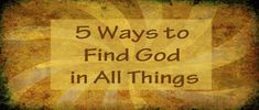 Finding God in all things is a big part of Ignatian spirituality. But finding God in the boring parts of life is easier said than done. Here are five ways (aside from the Examen) to find God in all things. Micro-Awareness—This is not just trying to be aware of the present moment, but rather letting each small action you take become your primary purpose in the moment. If you let something as simple as pushing the power button on your computer or walking up the stairs be done with intention…