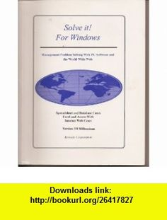 Solve it! for windows Management problem solving with PC software and the World Wide Web (9780945991137) Kenneth C Laudon , ISBN-10: 0945991134  , ISBN-13: 978-0945991137 ,  , tutorials , pdf , ebook , torrent , downloads , rapidshare , filesonic , hotfile , megaupload , fileserve