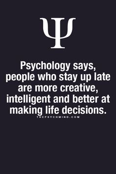 Fun Psychology facts here! Yay for the Night Owls...