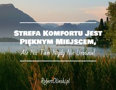 Strefa Komfortu Jest Pięknym Miejscem, / Ale Nic Tam Nigdy Nie Urośnie! / __________ / __________ / RobertOlinski.pl