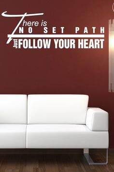 There Is No Set Path Just Follow Your Heart... Wall Sticker.. http://walliv.com/there-is-no-set-path-just-follow-your-heart-quote-wall-sticker-decal