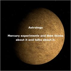 Mercury experiments, tries new things, and then thinks about it, ponders it, talks about it. Click here to learn more http://www.vedicartandscience.com/free-vedic-astrology-lesson-planets-mercury