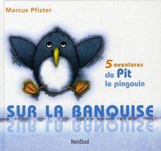 Sur la banquise ; les aventures de Pit le pingouin
