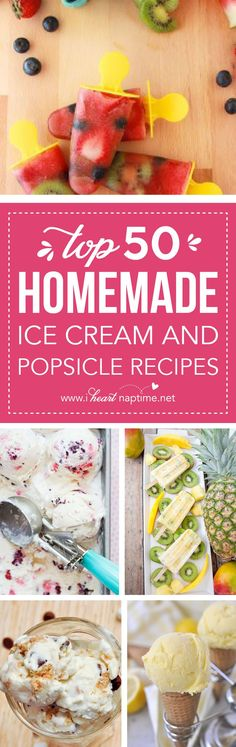 Top 50 Homemade Ice Cream and Popsicle Recipes - the perfect, refreshing summer dessert guide!