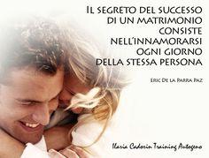 """""""Il segreto del successo di un matrimonio consiste nell'innamorarsi ogni giorno della stessa persona"""" - Eric De La Parra Paz amore, ilaria cadorin training autogeno"""