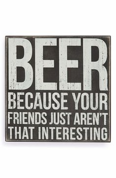 Primitives by Kathy 'Beer' Box Sign I Like Beer, More Beer, Beer Quotes, Funny Quotes, Drinking Quotes, Beer Humor, Beer Memes, Beer Signs, Drink Signs
