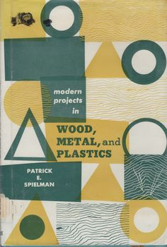 Modern Projects in Wood, Metal, and Plastics by Patrick E. Spielman. Bruce Publishing Compay, 1964.