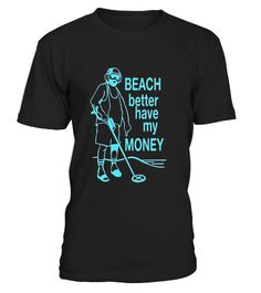 "# Beach Better Have My Money Metal detecting t-shirt tshirt .  Special Offer, not available in shops      Comes in a variety of styles and colours      Buy yours now before it is too late!      Secured payment via Visa / Mastercard / Amex / PayPal      How to place an order            Choose the model from the drop-down menu      Click on ""Buy it now""      Choose the size and the quantity      Add your delivery address and bank details      And that's it!      Tags: This is the perfect…"