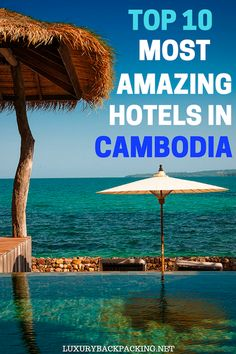 The Top 10 Most Amazing Hotels In Cambodia. With World class brands including Raffles, Park Hyatt and Anantara.