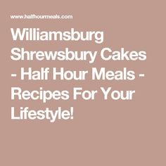 Williamsburg Shrewsbury Cakes - Half Hour Meals - Recipes For Your Lifestyle!