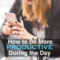 How to Be More Productive During the Day