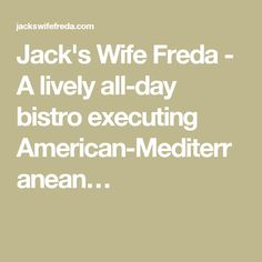Jack's Wife Freda - A lively all-day bistro executing American-Mediterranean…