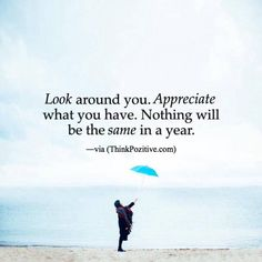 Look around you. Appreciate what you have..