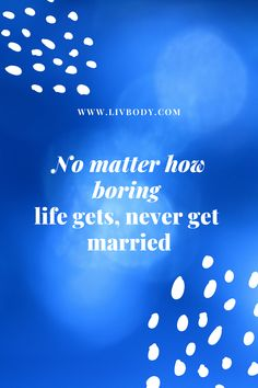 No matter how boring life gets, never get married. Vitamin C Cream, Never Getting Married, Boring Life, Natural Supplements, Stupid Memes, Got Married, Motivation, Daily Motivation