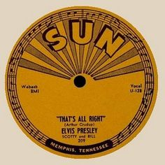 "Elvis Presley ""That's All Right""/""Blue Moon of Kentucky"" 78 (Sun 209, 1954). This was Elvis' first record. It was produced in 78 r.p.m."