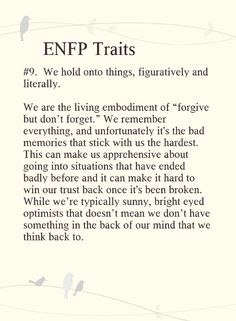 ENFP Forgiveness is easy. Forgetting is hard, maybe impossible.