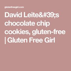 David Leite's chocolate chip cookies, gluten-free | Gluten Free Girl