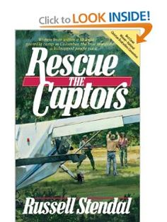 Rescue the Captors: True Hostage Situation Involving Colombian Marxist Guerrillas and a Missionary Simply Using the Experience to Share the Gospel: Russell Stendal: 9780983201601: Amazon.com: Books