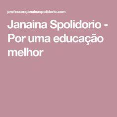 Janaina Spolidorio - Por uma educação melhor