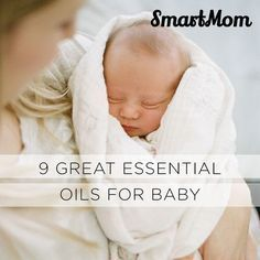 9 Great Essential Oils for Baby - SmartMom
