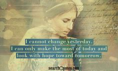 I cannot change yesterday. I can only make the most of today and look with hope toward tomorrow. I Can Not, Amazing Quotes, Quote Of The Day, Quotations, Motivational Quotes, Change, Canning, How To Make, Life
