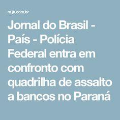 Jornal do Brasil - País - Polícia Federal entra em confronto com quadrilha de assalto a bancos no Paraná