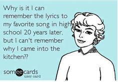 Old age You're lucky to have that.  I can't even remember my own songs!